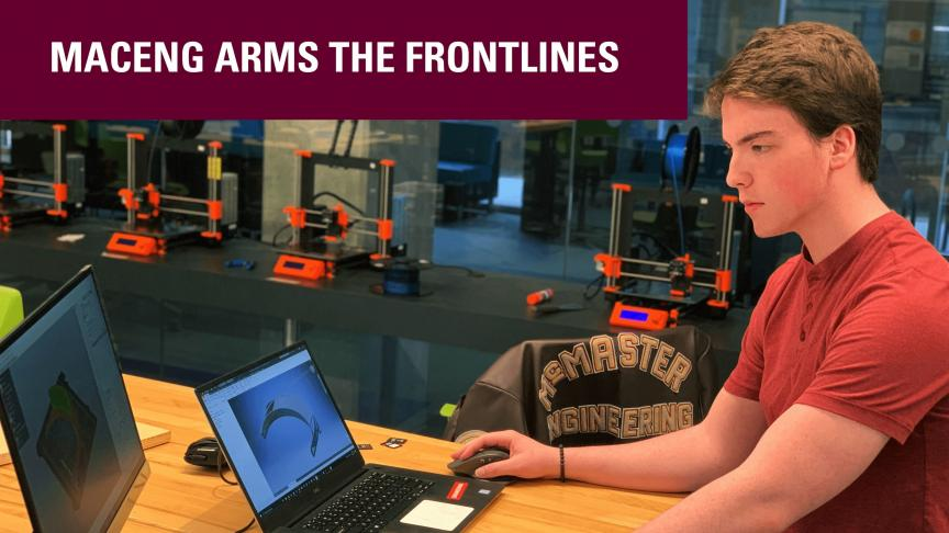 MacEng arms the frontlines with face shields: Using 3D printers and industry collaboration to create protective gear for healthcare workers
