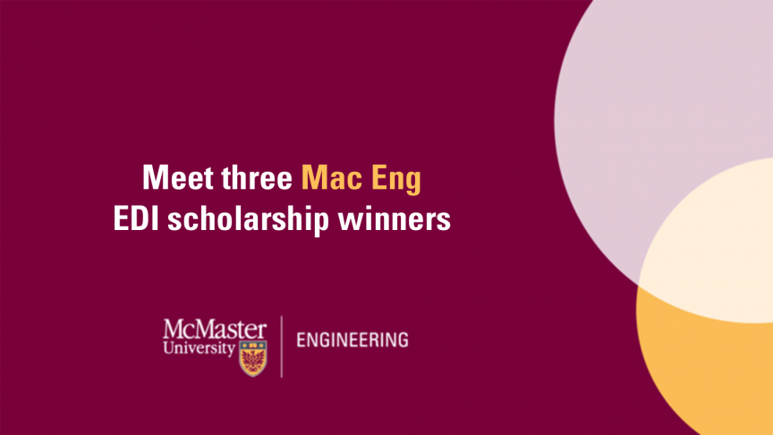 Meet three of McMaster Engineering's equity, diversity and inclusion scholarship winners