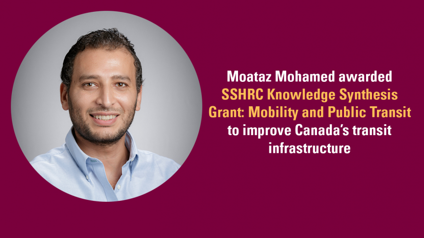 """""""Mobility is freedom"""": Moataz Mohamed awarded SSHRC grant to improve Canada's transit infrastructure"""